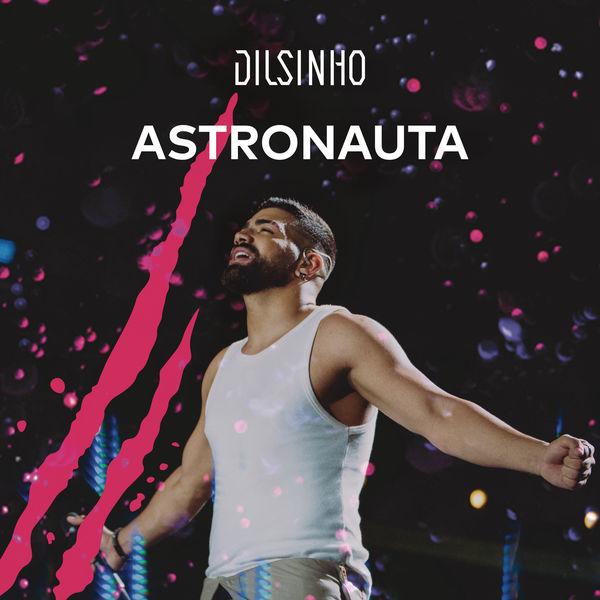 Dilsinho - Astronauta (Ao Vivo)