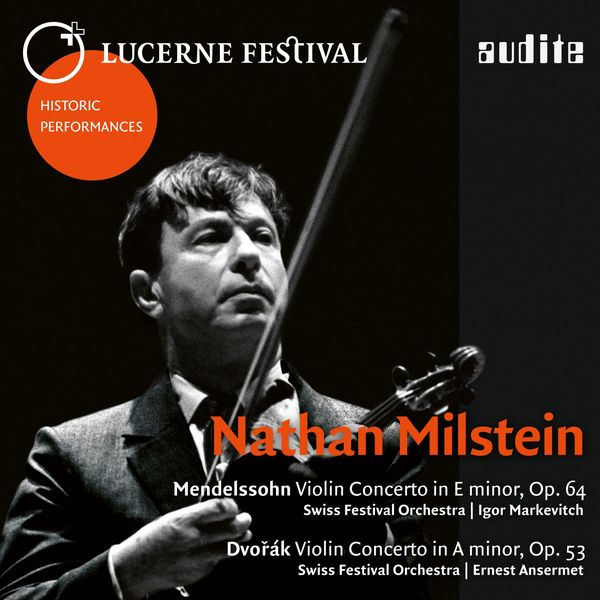Nathan Milstein|Lucerne Festival Historic Performances: Nathan Milstein  [Live] (Mendelssohn & Dvořák: Violin Concertos)