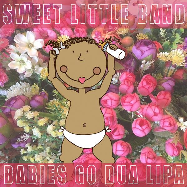 Sweet Little Band - Babies Go Dua Lipa