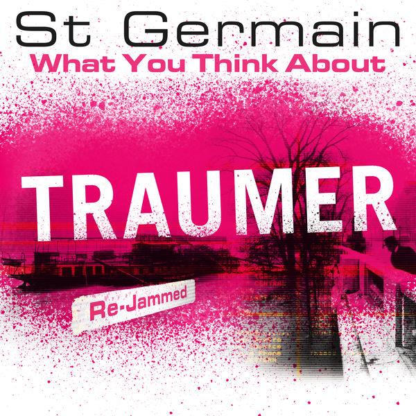 St Germain - What You Think About (Traumer Re-Jammed)