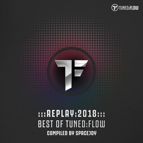 Spacejoy - Replay:2018 - Best of Tuned:Flow (Compiled by Spacejoy)