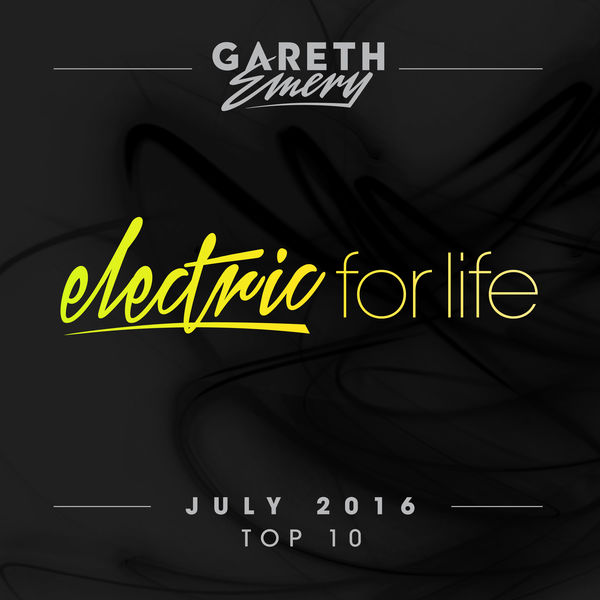 Various Artists - Electric For Life Top 10 - July 2016 (by Gareth Emery) [Extended Versions]