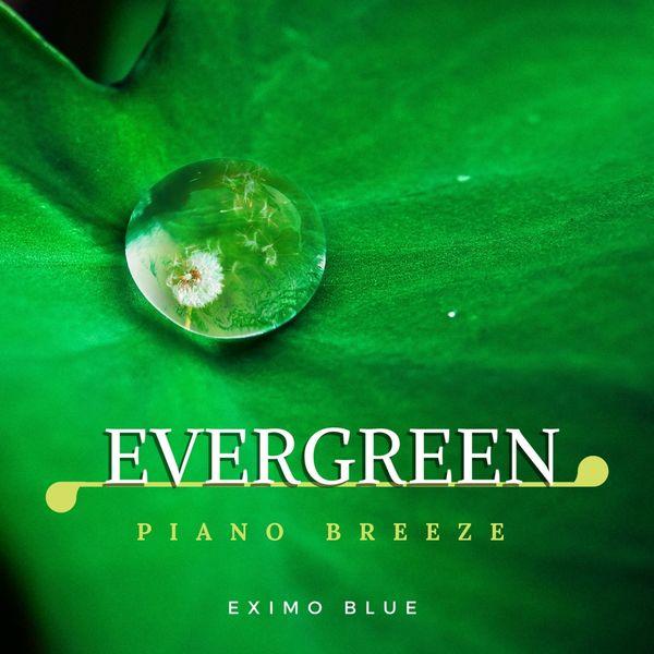 Eximo Blue - Evergreen - Piano Breeze