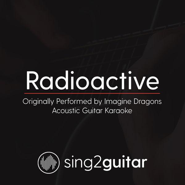 Sing2Guitar - Radioactive (Originally Performed by Imagine Dragons)