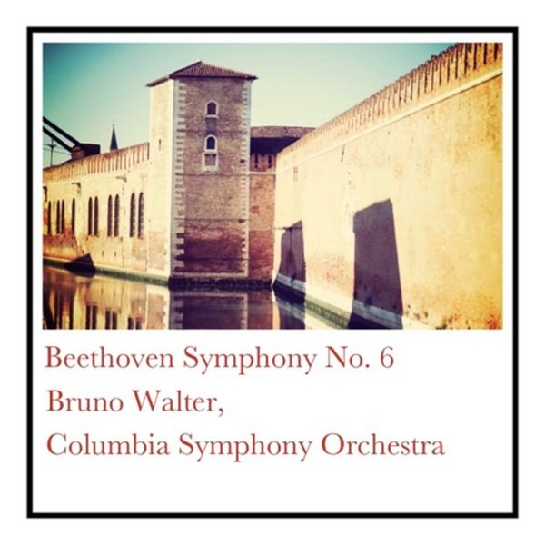 Bruno Walter, Columbia Symphony Orchestra - Beethoven Symphony No. 6