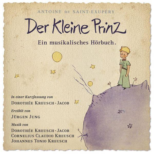 Cornelius Claudio Kreusch, Johannes Tonio Kreusch, Dorothee Kreusch-Jacob, Jürgen Jung - Der Kleine Prinz - Ein musikalisches Hörbuch