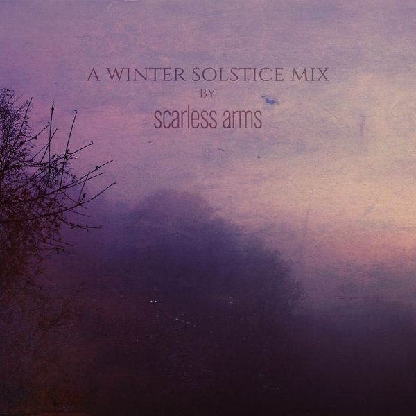 Scarless Arms - A Winter Solstice Mix