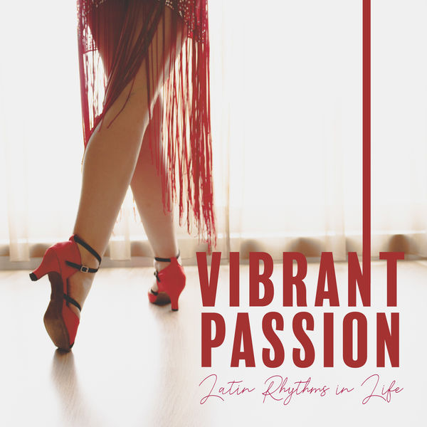 Various Artists - Vibrant Passion: Latin Rhythms in Life