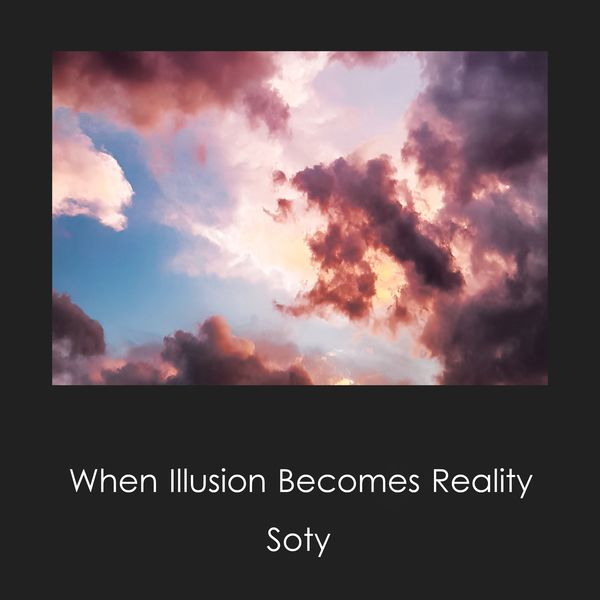 Soty - When Illusion Becomes Reality