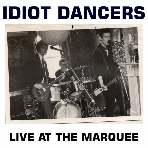 Idiot Dancers - Idiot Dancers: Live at the Marquee
