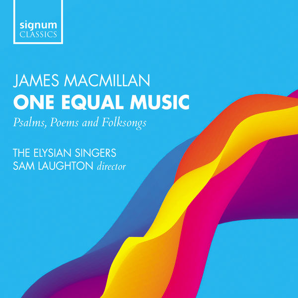 The Elysian Singers - Macmillan: One Equal Music