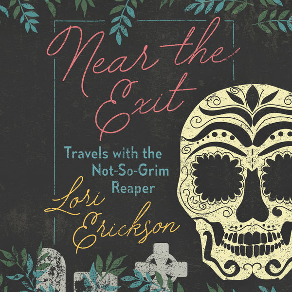 Lori Erickson - Near the Exit - Travels with the Not-So-Grim Reaper (Unabridged)