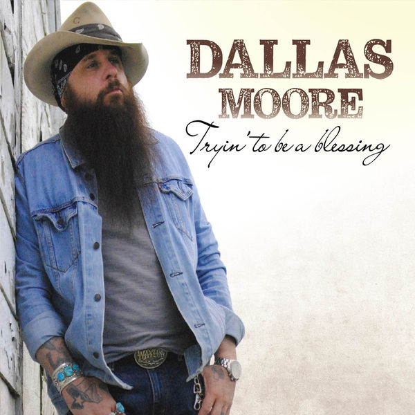 Dallas Moore - Tryin' to Be a Blessing
