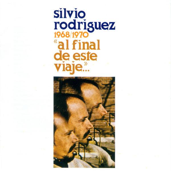 Silvio Rodriguez - Al Final de Este Viaje...