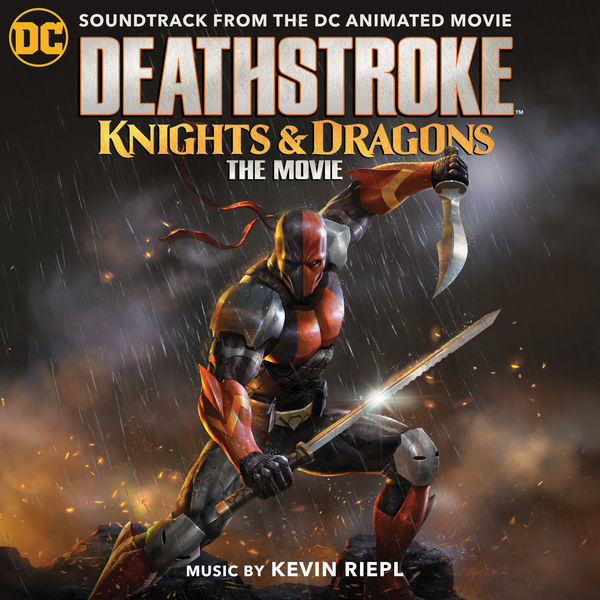 Kevin Riepl - Deathstroke: Knights & Dragons (Soundtrack from the DC Animated Movie)