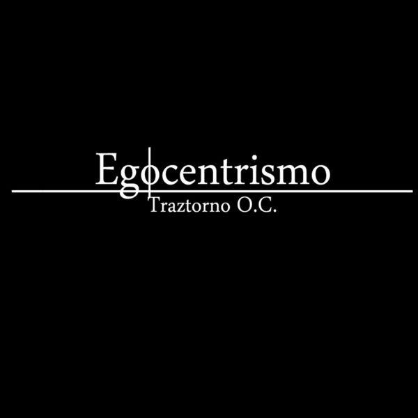 Traztorno O.C. - Egocentrismo