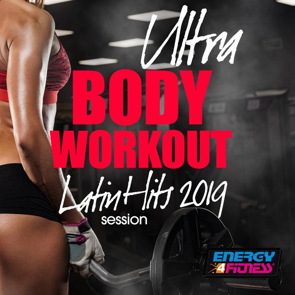 Various Artists - Ultra Body Workout Latin Hits 2019 Session (15 Tracks Non-Stop Mixed Compilation for Fitness & Workout - 128 Bpm / 32 Count)