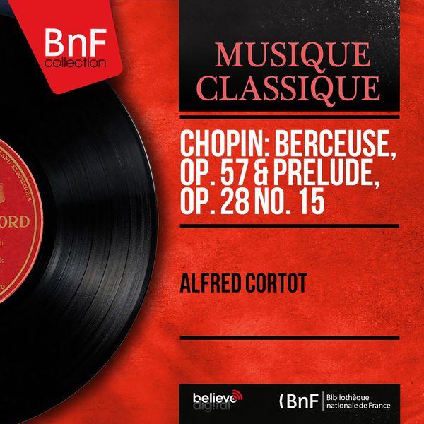 Alfred Cortot - Chopin: Berceuse, Op. 57 & Prélude, Op. 28 No. 15 (Mono Version)