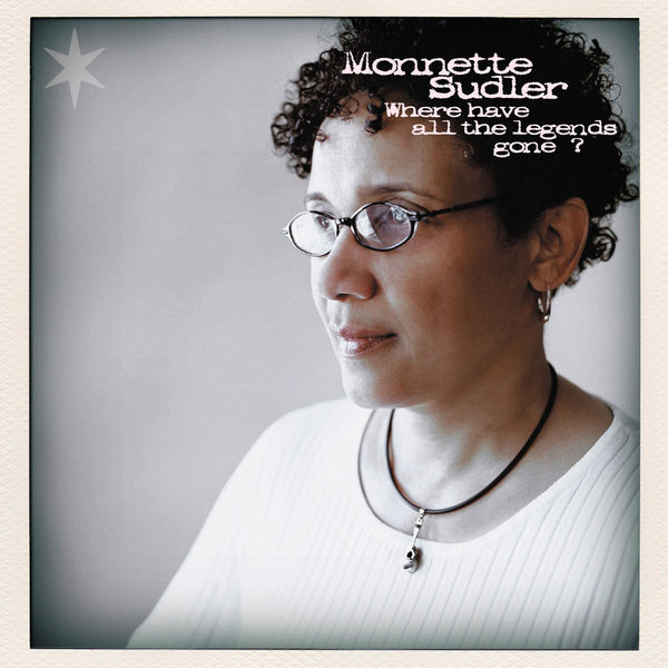 Monnette Sudler - Where Have All the Legends Gone ?