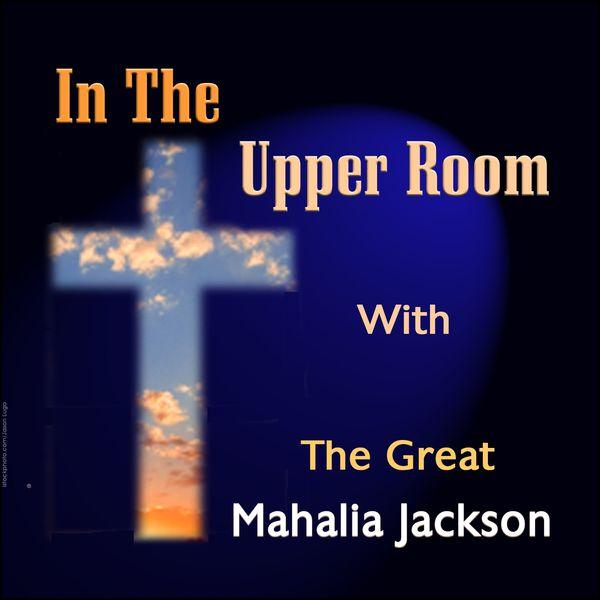 Mahalia Jackson - In the Upper Room With the Great Mahalia Jackson