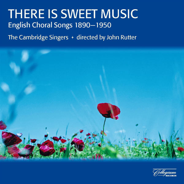 Cambridge Singers - There Is Sweet Music - English Choral Songs 1890-1950