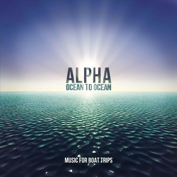 Alpha - Ocean to Ocean (Music for Boat Trips)
