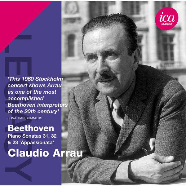 Claudio Arrau - Ludwig van Beethoven : Piano Sonatas Nos. 23, 31 & 32