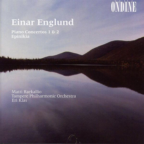 Matti Raekallio|ENGLUND, E.: Piano Concertos Nos. 1 and 2 / Epinikia (Raekallio, Klas)