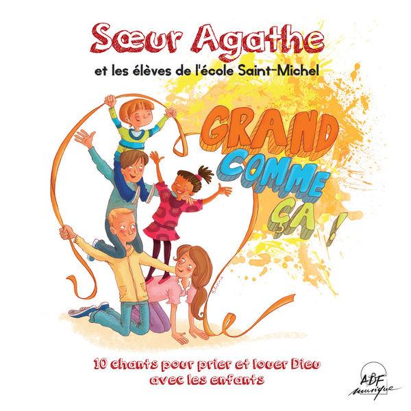 Sœur Agathe - Grand comme ça! 10 chants pour prier et louer Dieu avec les enfants