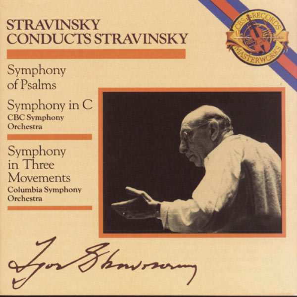 Festival Singers of Toronto, CBC Symphony Orchestra, Columbia Symphony Orchestra, Elmer Iseler, Igor Stravinsky - Stravinsky: Symphony of Psalms, Symphony in C Major & Symphony in 3 Movements