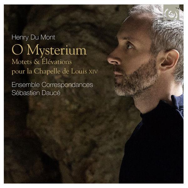 Sébastien Daucé - Du Mont : O Mysterium (Motets, Elévations pour Louis XIV)