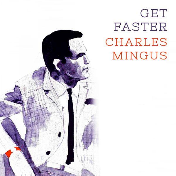 Charles Mingus - Get Faster