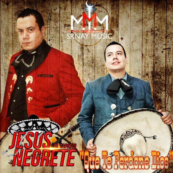 Jesús Negrete El Tapatío - Que Te Perdone Dios