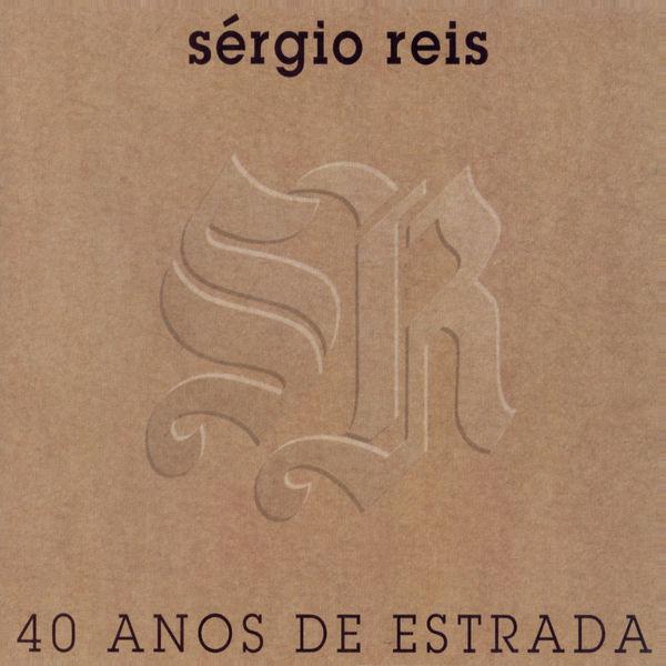 Sérgio Reis - Sérgio Reis 40 Anos de Estrada