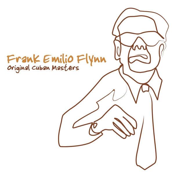 Frank Emilio Flynn - Original Cuban Masters