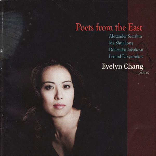 Evelyn Chang - Poets From the East - Evelyn Change Performs Scriabin, Shui-Long, Tabakova, & Desyatnikov