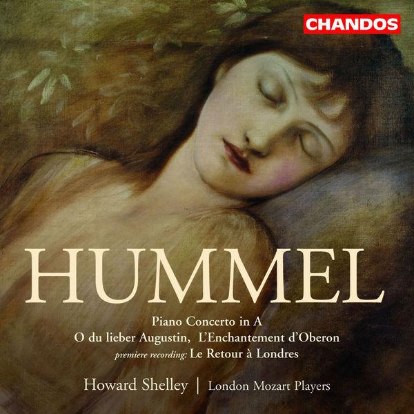 Howard Shelley - HUMMEL: L'Enchantement d'Oberon / Le Retour de Londres / Piano Concerto in A major