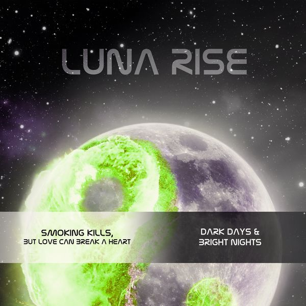 Luna Rise - Dark Days & Bright Nights / Smoking Kills but Love Can Break a Heart