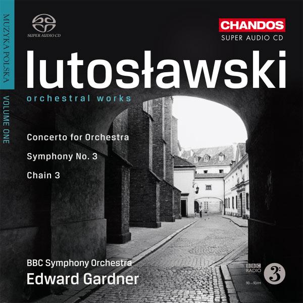 Edward Gardner - Lutoslawski: Concerto for Orchestra, Symphony No. 3 (Orchestral Works I)
