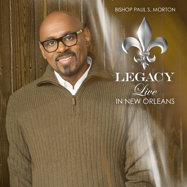 Bishop Paul S. Morton - Legacy: Live In New Orleans (Deluxe) (Live Version)