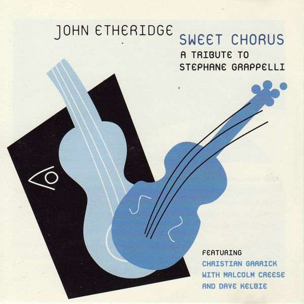 John Etheridge - Sweet Chorus - a Tribute to Stephane Grappelli (feat. Chris Garrick, Dave Kelbie & Malcolm Creese)