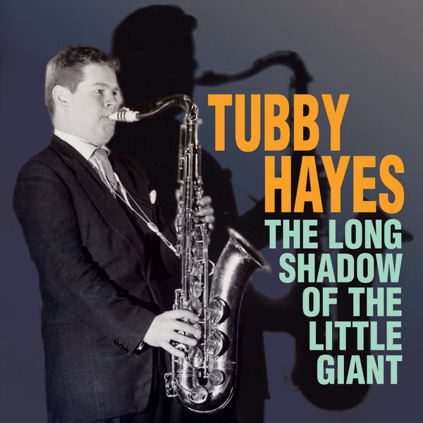 Tubby Hayes - The Long Shadow of the Little Giant