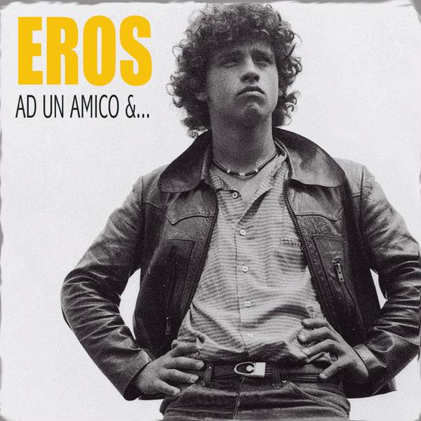 Eros Ramazzotti - Ad Un Amico & ...