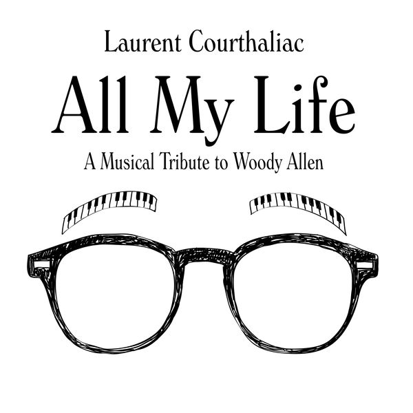 Laurent Courthaliac - All My Life, A Musical Tribute to Woody Allen