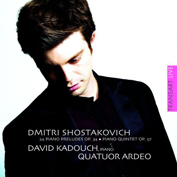 David Kadouch - Dimitri Chostakovitch : 24 Préludes, Op. 34 / Quintette pour piano, Op. 57