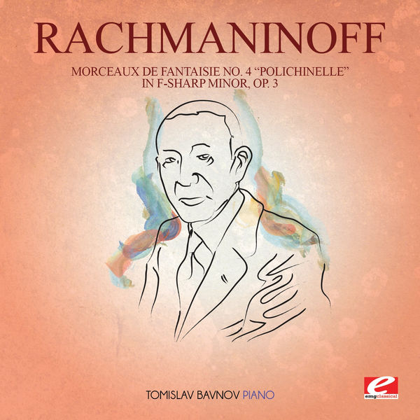 "Serge Rachmaninoff - Rachmaninoff: Morceaux De Fantaisie No. 4 ""Polichinelle"" In F-Sharp Minor, Op. 3 (Digitally Remastered)"