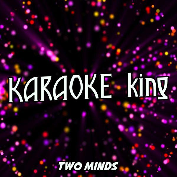 Karaoke King - Two Minds (Karaoke Version) (Originally Performed By Nero)