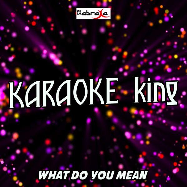 Karaoke King - What Do You Mean (Karaoke Version) (Originally Performed by Justin Bieber)