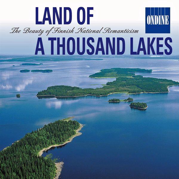 Tampere Philharmonic Orchestra - LAND OF A THOUSAND LAKES - The Beauty of Finnish National Romanticism: Music of Sibelius / Kaski / Melartin / Merkanto / Jarnefelt / Klami