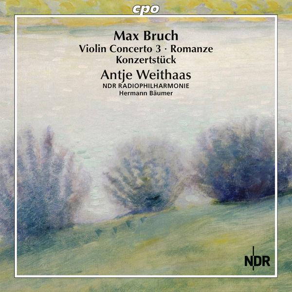Antje Weithaas - Bruch: Violin Concerto No. 3, Romanze & Konzertstück for Violin & Orchestra